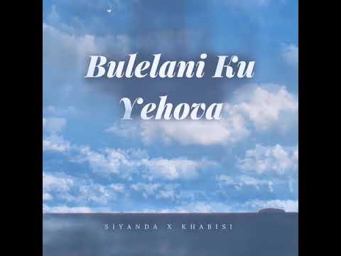SIYANDA x KHABISI : Bulelani Ku Yehova (Xhosa hymn 11)