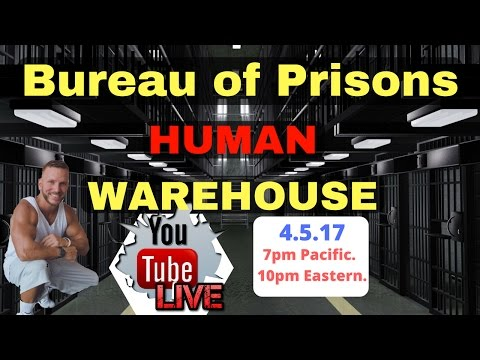 Federal Prison Time- BOP the Human Warehouse Project. 4.5.17