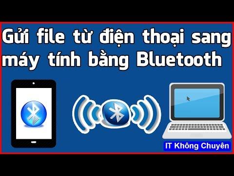 Gửi File Từ điện Thoại Sang Máy Tính Bằng Bluetooth Nhanh Nhất | [iT Không Chuyên]