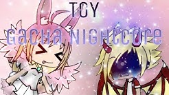 Toy|| Gachaverse Nightcore (?)