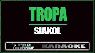 Tropa - Siakol (KARAOKE)