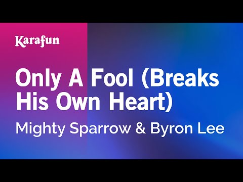 Karaoke Only A Fool (Breaks His Own Heart) - Mighty Sparrow & Byron Lee *