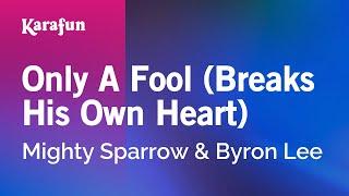 Only A Fool Breaks His Own Heart - Mighty Sparrow & Byron Lee   Karaoke Version   KaraFun