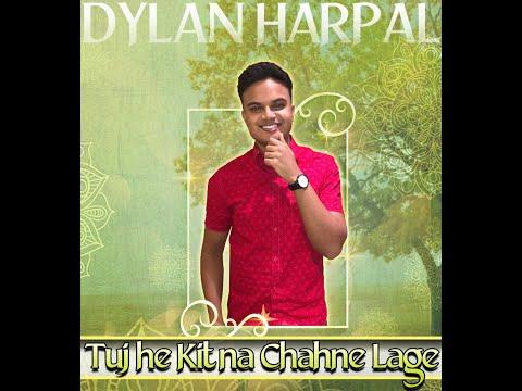 Dylan Harpal - Tujhe Kitna Chahne Lage