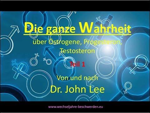 Dr. John Lee (Teil1): Die ganze Wahrheit über Oestrogene, Progesteron, Testosteron...,