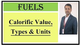 Calorific Value of Fuels I Types of Calorific Value I Units of Calorific Value