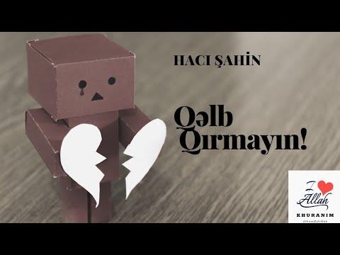 Hacı Şahin Qəlb qırmaq haqqında yeni maraqlı dini yazılı status videosu