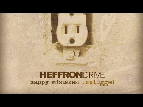 Heffron Drive - Happy Mistakes (Unplugged)
