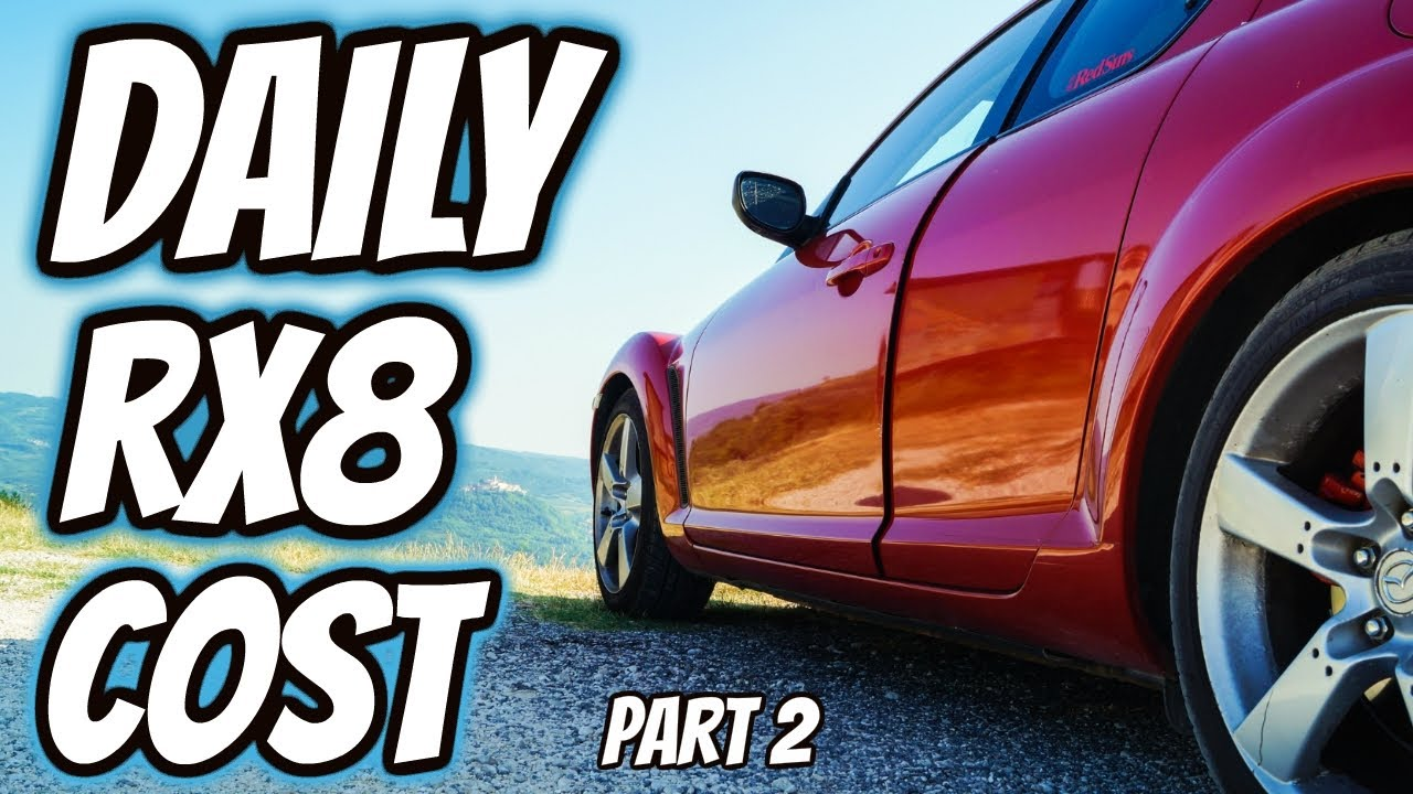How Much Does It Cost To Daily Drive A Mazda Rx8 Pt 2