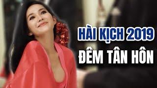Hài Kịch 2019 - Đêm Tân Hôn | Kim Hiền Quang Minh Loan Thanh hài kịch mới hay nhất
