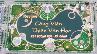 Review Công Viên Thiên Văn Học | Khu đô thị Dương Nội - Hà Đông , Hà Nội