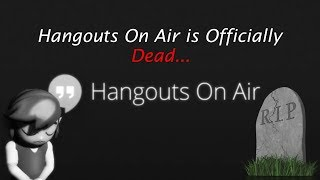 Hangouts On Air is Officially Dead...