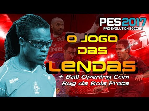 PES 2017 || O JOGO DAS LENDAS + BUG DA BOLA PRETA NO BALL OPENING + NARRAÇÃO SARRANTE
