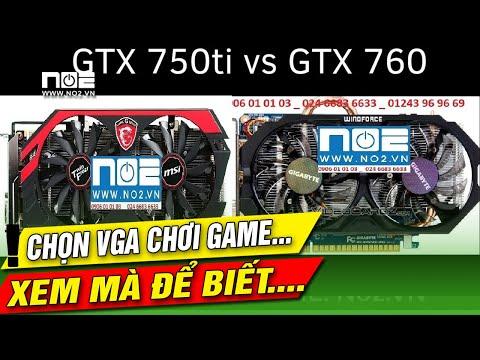 GTX 760 VS GTX 750 TI, Mua Cái Nào