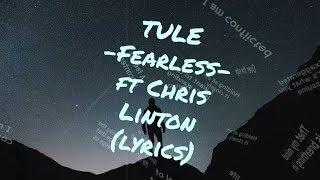 TULE Fearless Ft Chris Linton Lyrics