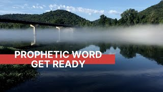 Prophetic Word: Get Ready