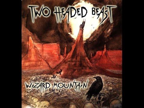 Two Headed Beast - Wizard Mountain (Full Album 2017)