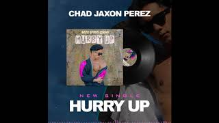 Hurry Up (Official Audio) || Chad Jaxon Perez