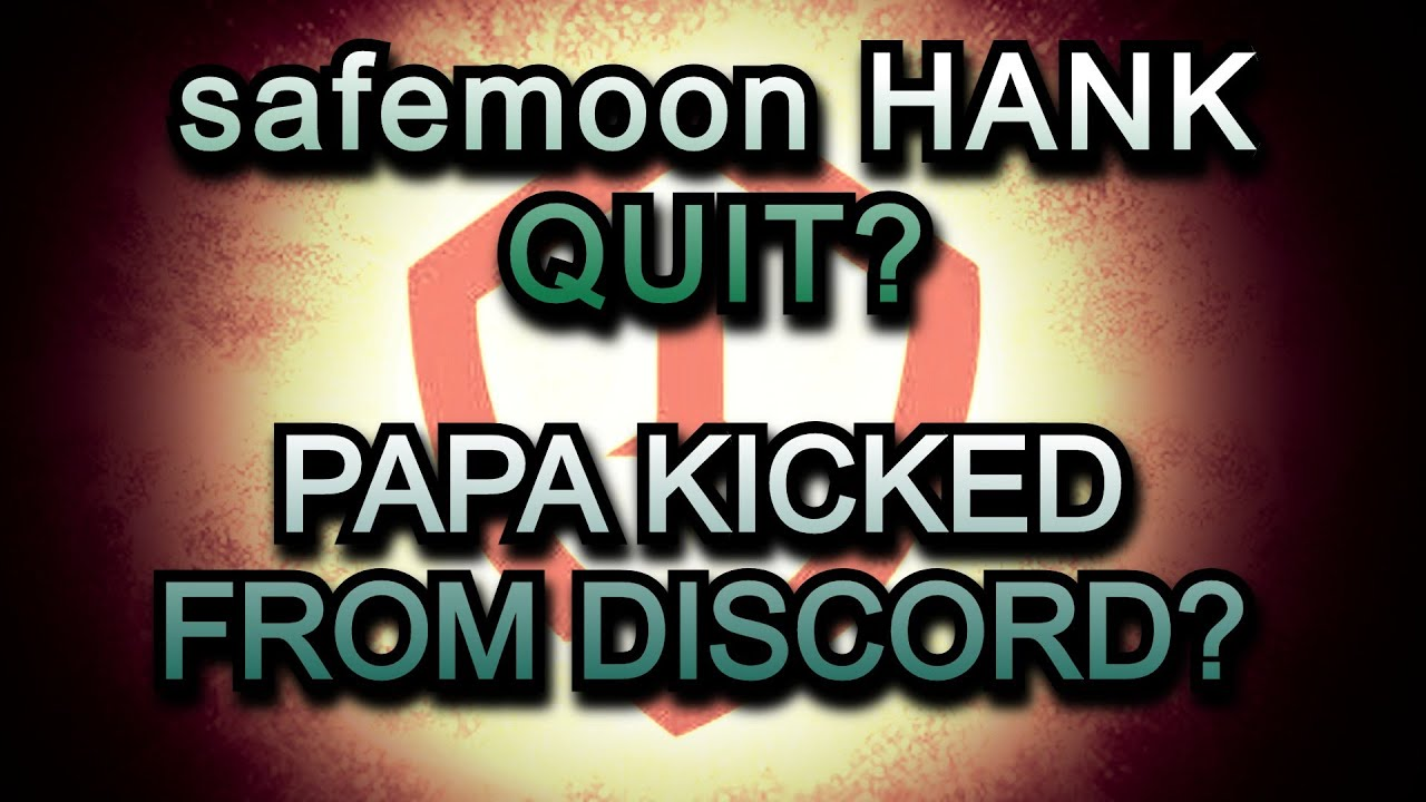 HANK QUITS SAFEMOON? PAPA KICKED FROM DISCORD! SAFEMOON LIVE