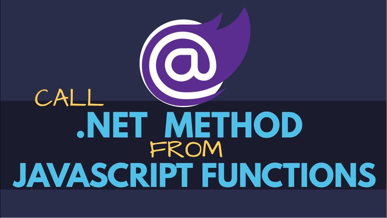 Call .NET Methods From JavaScript Functions in Blazor