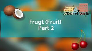 A Taste of Danish Food - Frugt (Fruit) Part 2