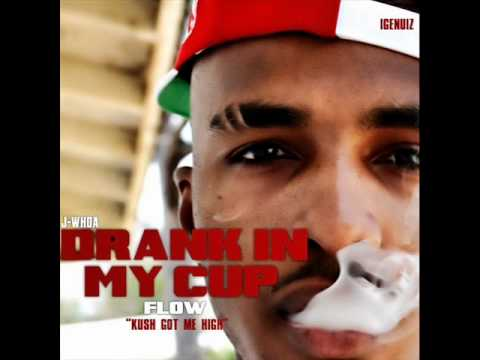 J Whoa - Drank In My Cup Flow (Kush Got Me High) +DOWNLOAD