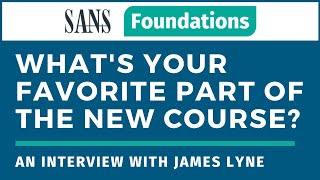SANS Foundations - What's James Lyne's favorite part of the new course - Interview with the author
