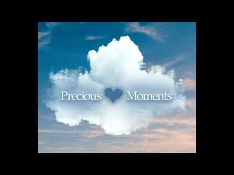 Precious Moments (Original Song)