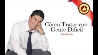 César Lozano   Cómo Tratar con Gente Difícil