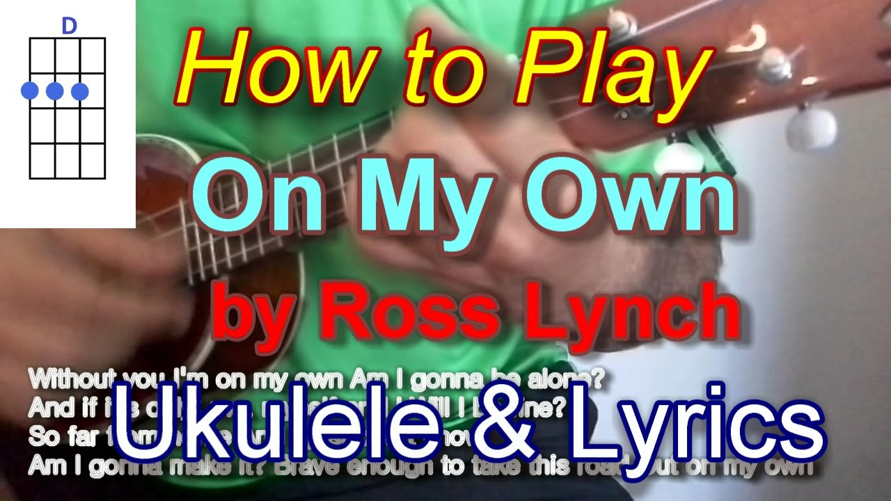 How to play On My Own by Ross Lynch Ukulele Guitar Chords