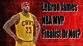 Lebron james nba mvp finalist or not? nba debate