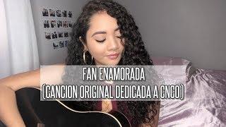 Fan Enamorada (Cancion original de una fan dedicada a CNCO)