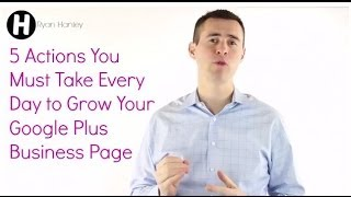 5 Actions You Must Take Every Day to Grow Your Google Plus Business Page