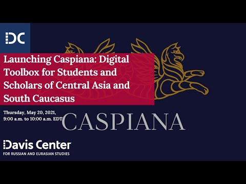 Launching Caspiana: Digital Toolbox for Students and Scholars of Central Asia and South Caucasus