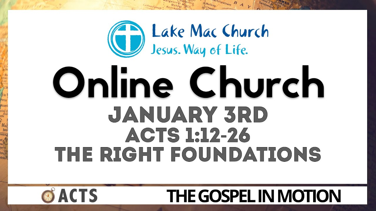 The Right Foundations. Acts 1:12-26 03/01/2021