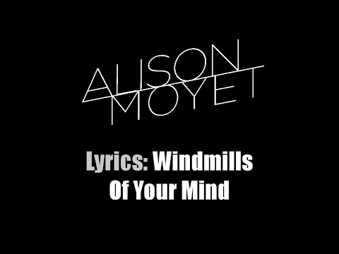 Lyrics: Alison Moyet / The Windmills Of Your Mind