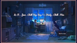 Lo-Fi · Jazz · Chill Hip Hop \\ Study · Chill · Mix