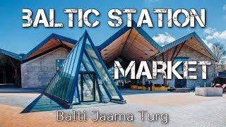 Baltic Station MARKET in Tallinn | Pынок Балтийского вокзала | Balti Jaama Turg