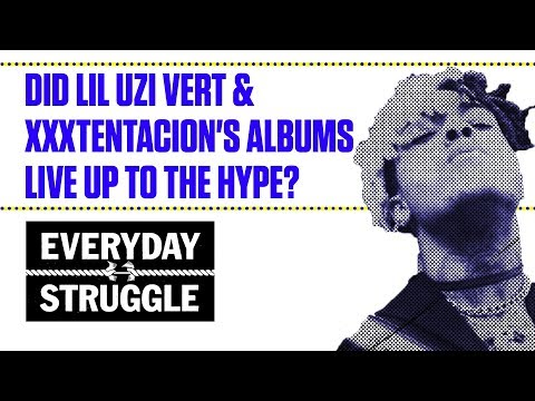 Did Lil Uzi Vert & XXXtentacion's Albums Live Up to the Hype? | Everyday Struggle