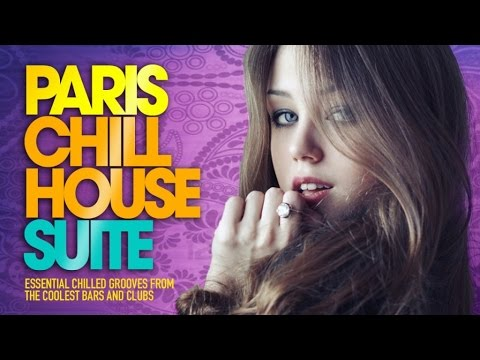 PARIS Chill House Suite - ✭ Full Album | Essential Chilled Grooves from the Coolest Bars & Clubs