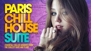 Paris Chill House Suite    Full Album | Essential Chilled Grooves From The Coolest Bars & Clubs
