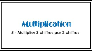 5- Multiplication - 3chiffres x 2 chiffres