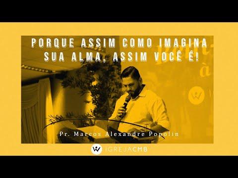 PORQUE ASSIM COMO IMAGINA SUA ALMA, ASSIM VOCÊ É! // Pr. Marcos A. Popolin