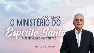 O Ministério do Espírito Santo (João 15.26-27) • Rev. Lutero Rocha