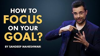 How to Focus on your Goal? By Sandeep Maheshwari I Hindi