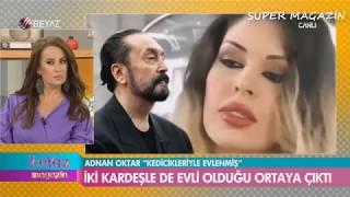 Adnan Oktar'ın İki Öz Kardeşlerle Evli Olduğu Ortaya Çıktı / Beyaz Magazin  / 9 Ağustos 2018