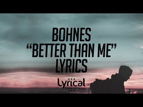 Bohnes - Better Than Me Lyrics