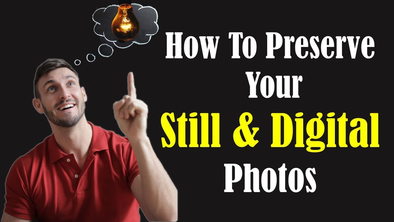 HOW TO PRESERVE YOUR STILL & DIGITAL PHOTOS