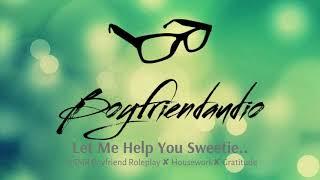 Let Me Help You Sweetie [Boyfriend Roleplay] ASMR