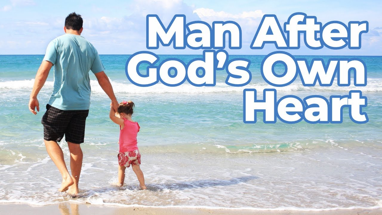 A Man After God's Own Heart (Fathers Day)